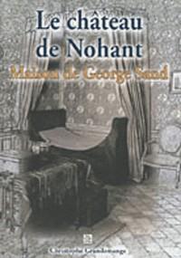 Le château de Nohant : Maison de George Sand