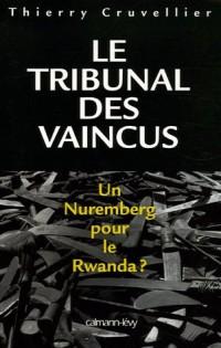 Le Tribunal des vaincus : Un Nuremberg pour le Rwanda ?