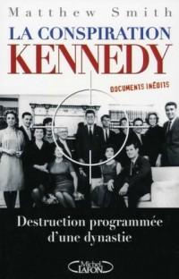 La conspiration Kennedy : Destruction programmée d'une dynastie