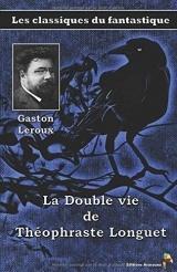 La Double vie de Théophraste Longuet - Gaston Leroux: Les classiques du fantastique (11)