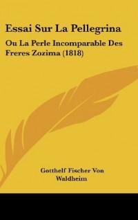 Essai Sur La Pellegrina: Ou La Perle Incomparable Des Freres Zozima (1818)