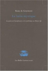 Le latin mystique : Les poètes de l'antiphonaire et la symbolique au Moyen Age