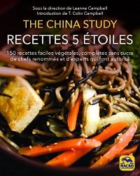Recettes 5 étoiles: The China Study : 150 recettes faciles végétales, complètes sans sucre