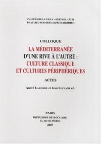 La Méditerranée d'une rive à l'autre : culture classique et cultures périphériques : Actes du 17e colloque de la Villa Kérylos à Beaulieu-sur-Mer les 20 & 21 octobre 2006