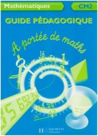 Mathématiques CM2 A portée de maths : Guide pédagogique