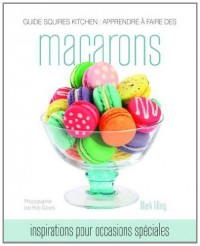 Guide Squires Kitchen: Apprendre a Faire Des Macarons: Inspirations Pour Occasions Speciales