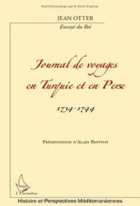 Journal de voyages en Turquie et en Perse 1734-1744 : De Jean Otter, envoyé du roi