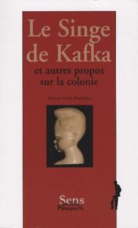 Le Singe de Kafka : Et autres propos sur la colonie