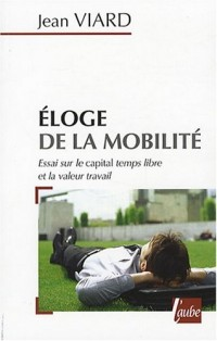 Eloge de la mobilité : Essai sur le capital temps libre et la valeur travail