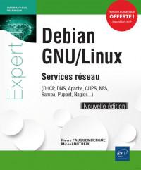 Debian GNU/Linux - Services réseau - (DHCP, DNS, Apache, CUPS, NFS, Samba, Puppet, Nagios...) (Nouvelle édition)