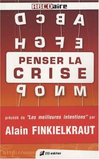 Penser la crise : Lexique critique de la crise dans tous ses états Précédé de Les meilleurs intentions par Alain Finkielkraut