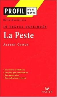 Profil littérature, profil d'une oeuvre : Camus : La peste (10 textes expliqués, 12 sujets corrigés)