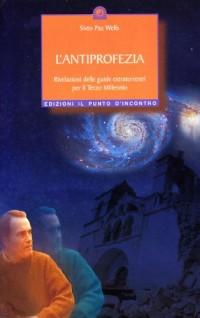 L'antiprofezia. Rivelazioni delle guide extraterrestri per il terzo millennio