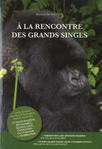 À la rencontre des grands singes: Guide mondial des sites d'observation dans la nature des Chimpanzés, Bonobo, Gorilles, Orangs-outangs et Gibbons