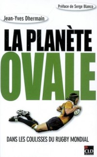 Planète ovale, dans les coulisses du rugby mondial (la)