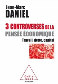 Trois controverses de la pensée économique: Travail, capital, temps