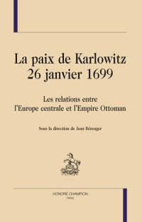 La paix de Karlowitz (26 janvier 1699) : Les relations entre l'Europe centrale et l'Empire Ottoman