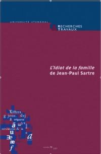 Recherches & Travaux, N 71/2007. <I>l'Idiot de la Famille</I> de Jean -Paul Sartre