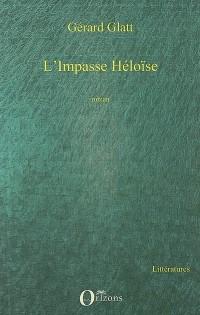 L'Impasse Héloïse : Suivi de Hôpital de jour et de Lettre à Willy