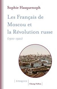 Les Français de Moscou et la révolution russe (1900-1920) : L'histoire d'une colonie étrangère à travers les sources religieuses