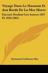 Voyage Dans Le Haouran Et Aux Bords de La Mer Morte: Execute Pendant Les Annees 1857 Et 1858 (1861)