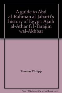A guide to Abd al-Rahman al-Jabarti's history of Egypt: Ajaib al-Athar fi l-Tarajim wal-Akhbar