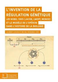 L'invention de la régulation génétique : Les Nobel 1965 (Jacob, Lwoff, Monod) et le modèle de l'opéron dans l'histoire de la biologie