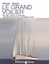 Le Grand Voilier - de Pen Duick V a Phocea, Journal de Bord d'un Architecte Naval