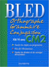 Bled : Orthographe Grammaire Conjugaison CM2, édition 2004