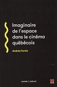 Imaginaire de l'Espace Dans le Cinema Quebecois