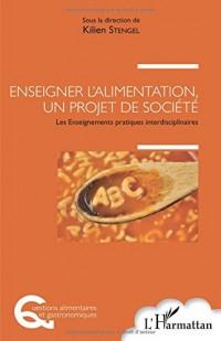 Enseigner l'alimentation, un projet de société: Les Enseignements pratiques interdisciplinaires