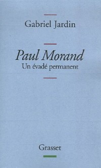 Paul Morand : Un évadé permanent