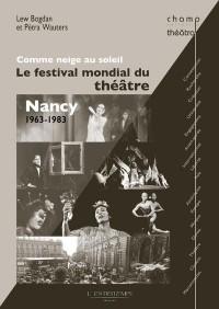 Comme neige au soleil - Le Festival mondial du théâtre Nancy 1963-1983