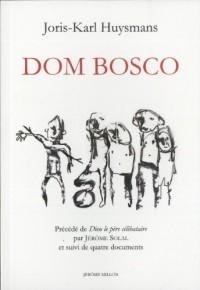 Esquisse biographique sur Dom Bosco : Précédé de Dieu le père célibataire de Jérôme Soral, et suivi de quatre documents
