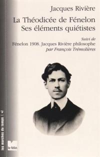 La Théodicée de Fénelon ses éléments quiétistes : Suivi de Fénelon 1908 : Jacques Rivière philosophe