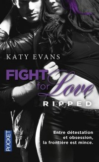 Fight for love - Tome 5 - Ripped