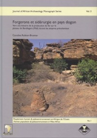 Forgerons Et Siderurgie En Pays Dogon: Vers Une Histoire De La Production Du Fer Sur Le Plateau De Bandiagara (Mali) Durant Les Empires Precoloniaux