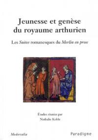 Jeunesse et genèse du royaume arthurien : Les Suites romanesques du Merlin en prose