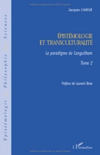 Epistémologie et transculturalité : Tome 2 Le paradigme de Canguilhem