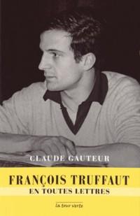 Francois Truffaut en toutes lettres