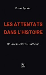 Les attentats dans l'histoire ; de Jules César au Bataclan