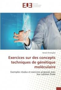 Exercices sur des concepts techniques de génétique moléculaire: Exemples résolus et exercices proposés avec leur solution finale