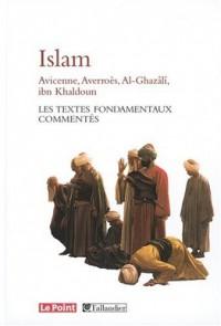 L'Islam : Avicenne, Averroès, Al-Ghazâlî, Ibn Khaldoun... Les textes fondamentaux commentés