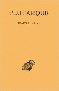 Oeuvres morales, tome VII-2 :  Traités 37 - 41