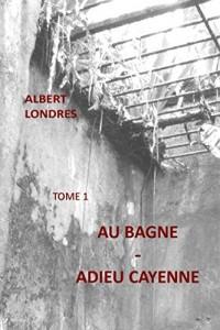 AU BAGNE   -  ADIEU CAYENNE: TOME1