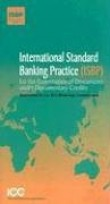 International Standard Banking Practice for the Examination of Documents under Documentary Credits : 2007 Revision for UCP 600