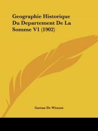 Geographie Historique Du Departement de La Somme V1 (1902)