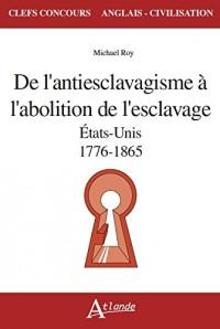 De l'antiesclavagisme à l'abolition de l'esclavage- Etats-Unis- 1776-1865