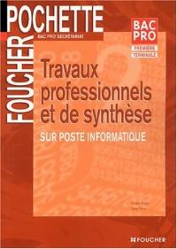 Foucher Pochette : Travaux professionnels et de synthèse sur poste informatique, BAC PRO