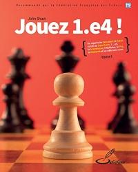 Jouez 1. e4 !, tome I: Un répertoire percutant et fiable